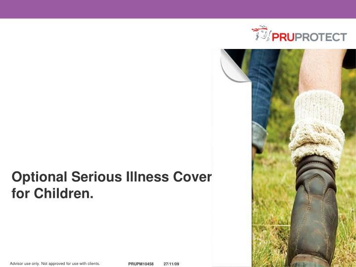 Optional Serious Illness Cover for Children.