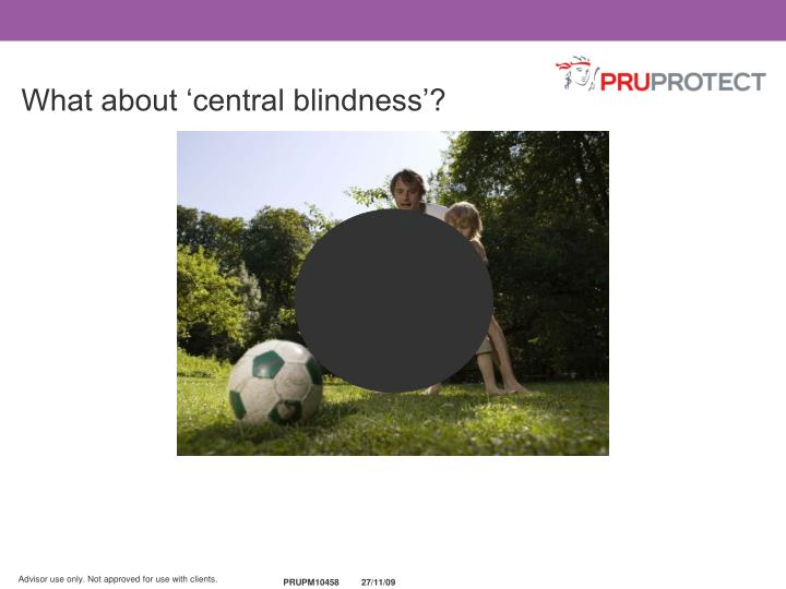 What about 'central blindness'?