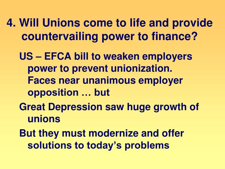 4. Will Unions come to life and provide countervailing power to finance?