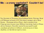 me a crony capitalist couldn t be