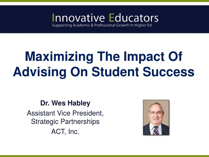 Maximizing the impact of advising on student success