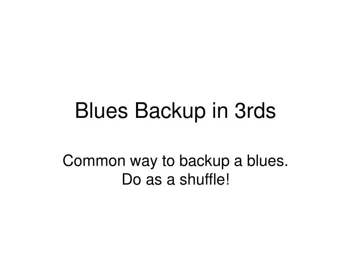 blues backup in 3rds