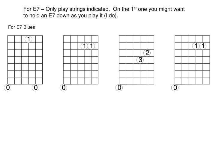For E7 – Only play strings indicated.  On the 1
