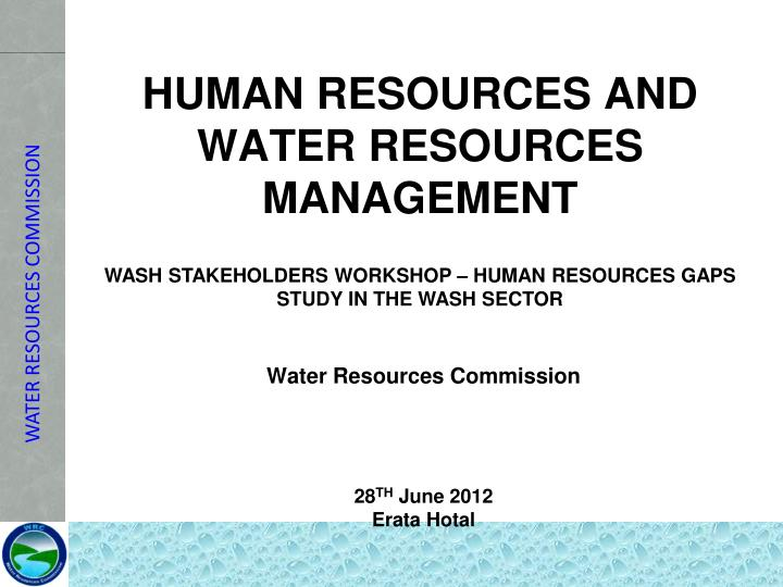 WASH STAKEHOLDERS WORKSHOP – HUMAN RESOURCES GAPS STUDY IN THE WASH SECTOR