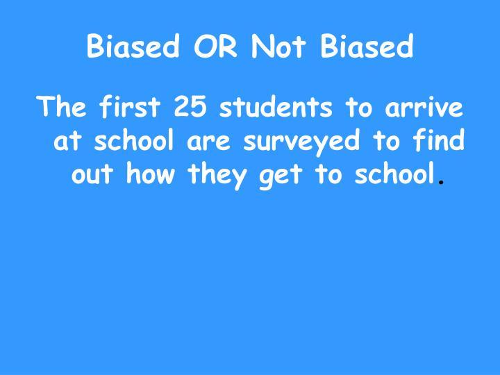 Biased OR Not Biased