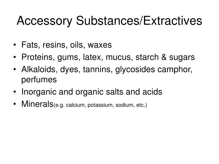 Accessory Substances/Extractives
