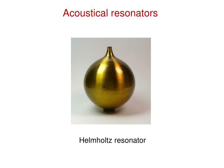 Acoustical resonators