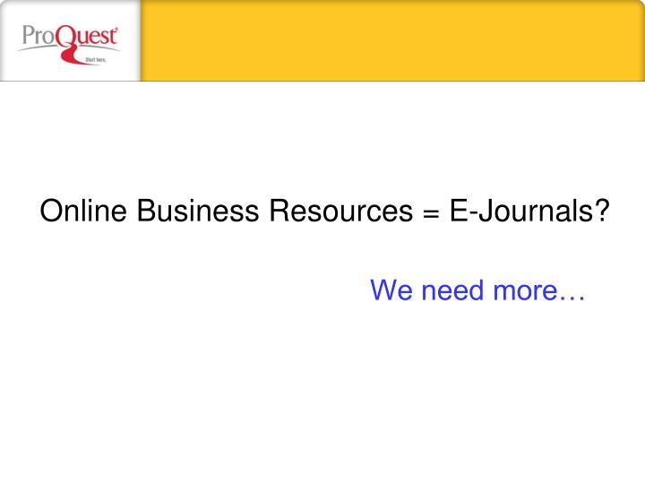 Online Business Resources = E-Journals?