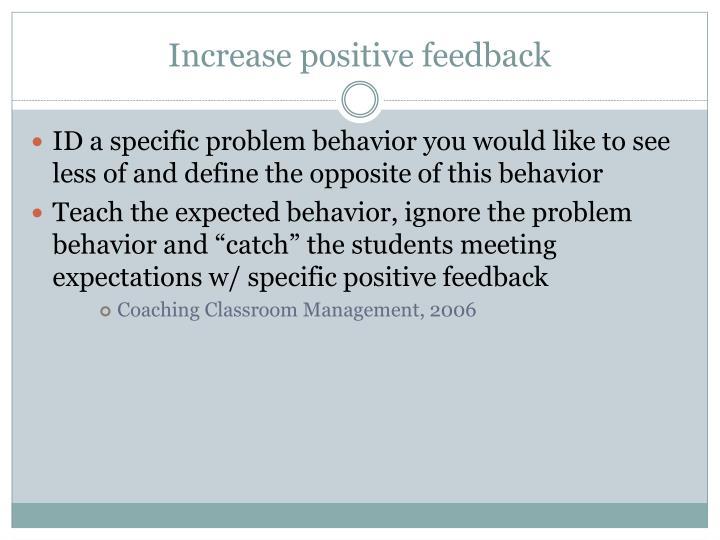 Increase positive feedback