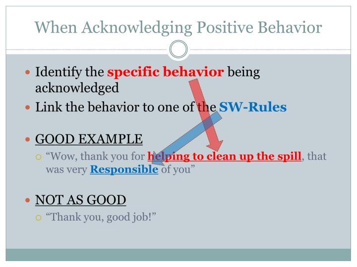 When Acknowledging Positive Behavior