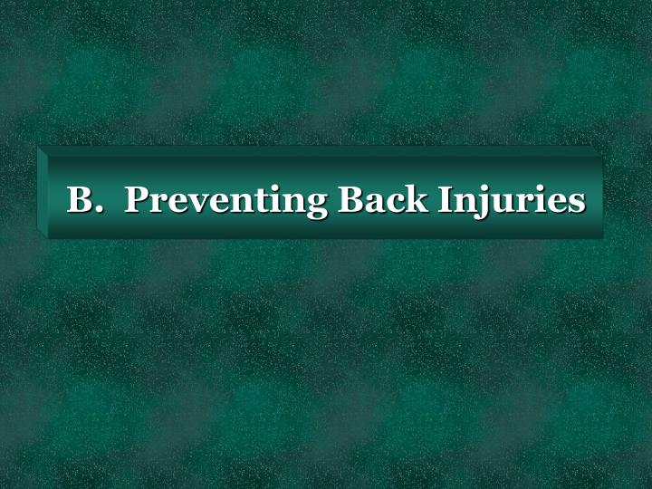 B.  Preventing Back Injuries