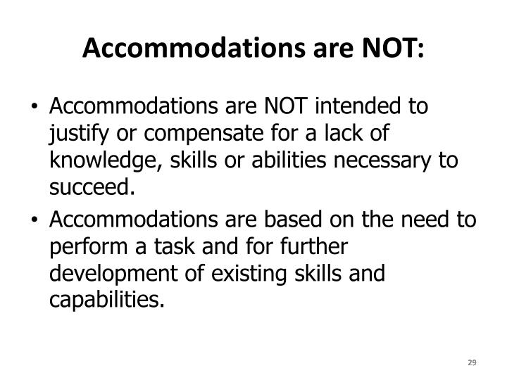 Accommodations are NOT:
