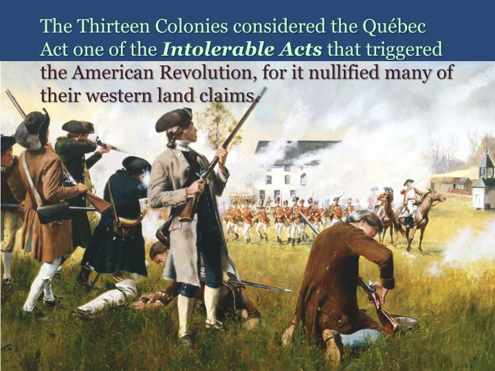 The Thirteen Colonies considered the Québec Act one of the