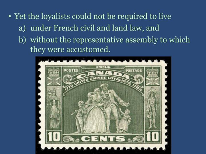 Yet the loyalists could not be required to live