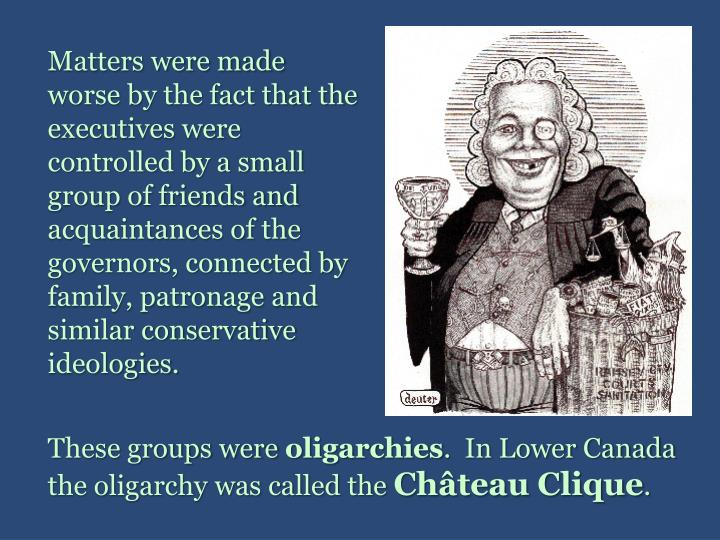 Matters were made worse by the fact that the executives were controlled by a small group of friends and acquaintances of the governors, connected by family, patronage and similar conservative ideologies.