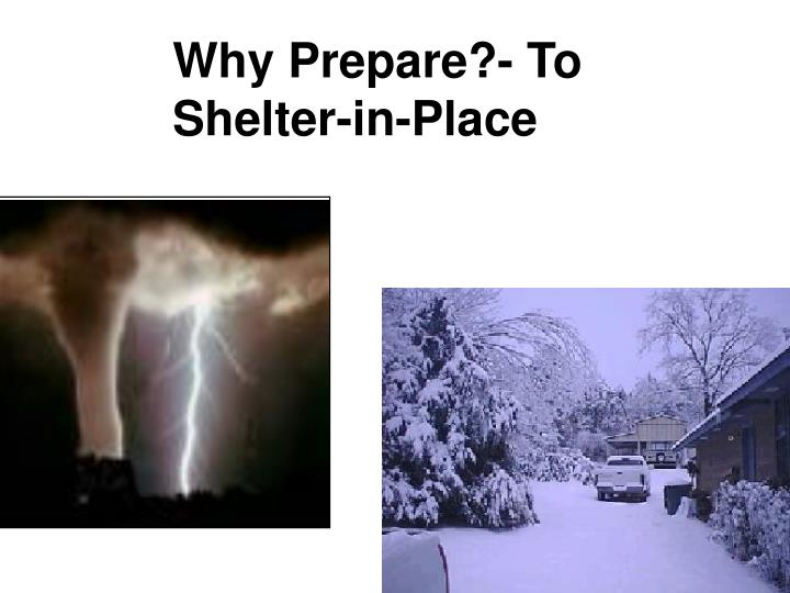 Why Prepare?- To Shelter-in-Place