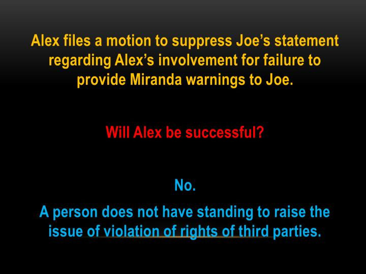 Alex files a motion to suppress Joe's statement regarding Alex's involvement for failure to provide Miranda warnings to Joe.