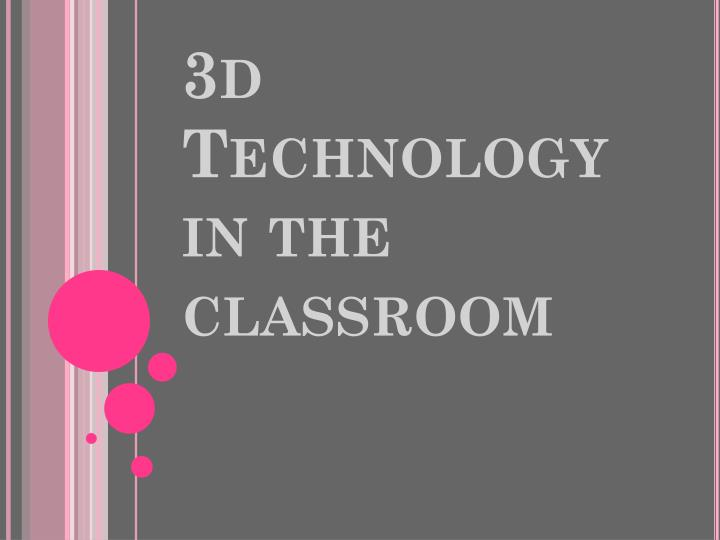 3d Technology in the classroom