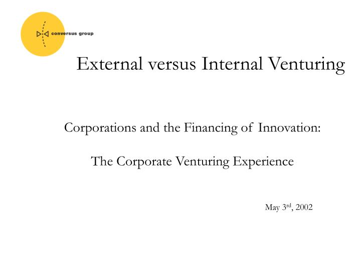 corporations and the financing of innovation the corporate venturing experience may 3 rd 2002
