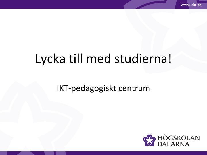 Lycka till med studierna!