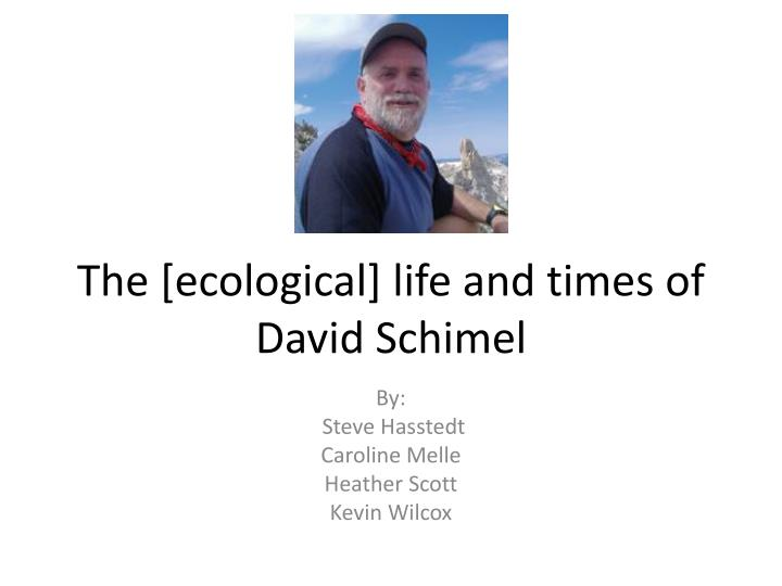 the ecological life and times of david schimel