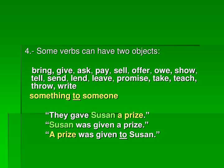 4.- Some verbs can have two objects: