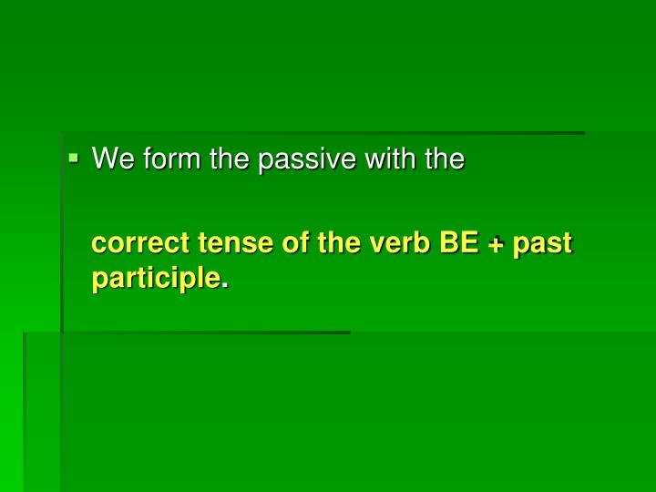 We form the passive with the