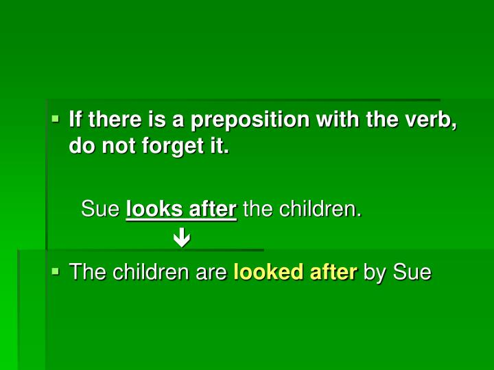 If there is a preposition with the verb, do not forget it.