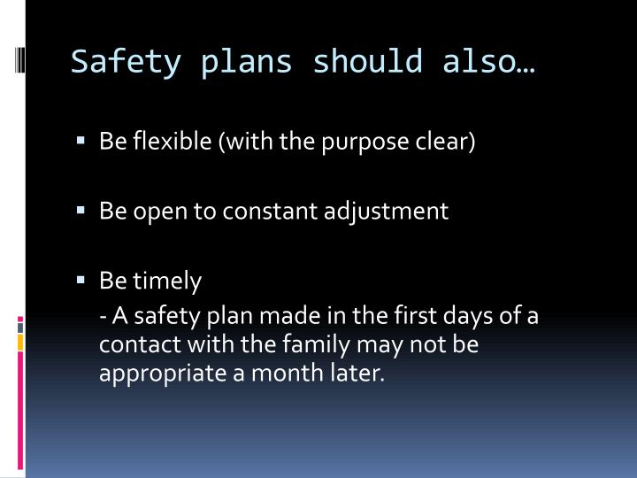 Safety plans should also…