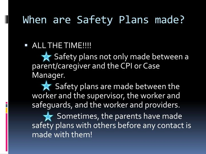 When are Safety Plans made?