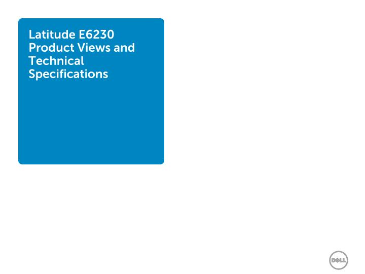Latitude E6230 Product Views and Technical Specifications