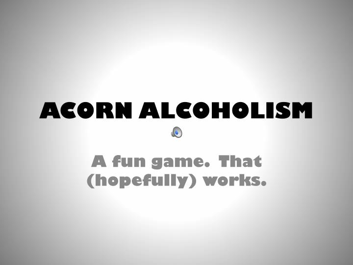 ACORN ALCOHOLISM