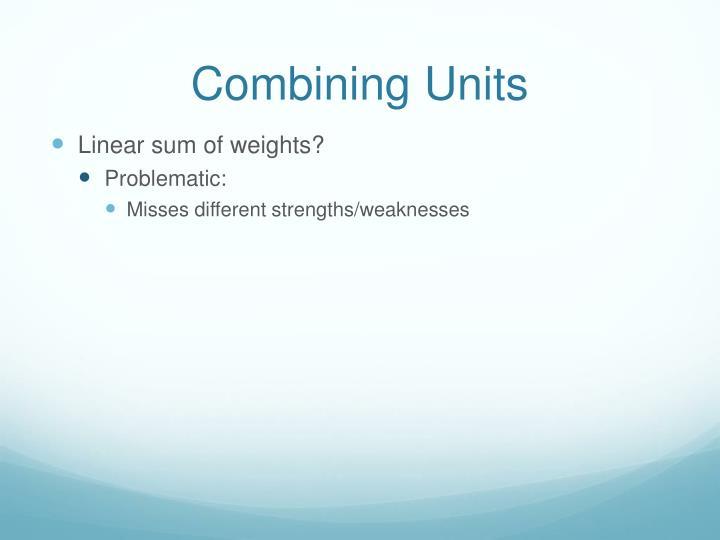 Combining Units