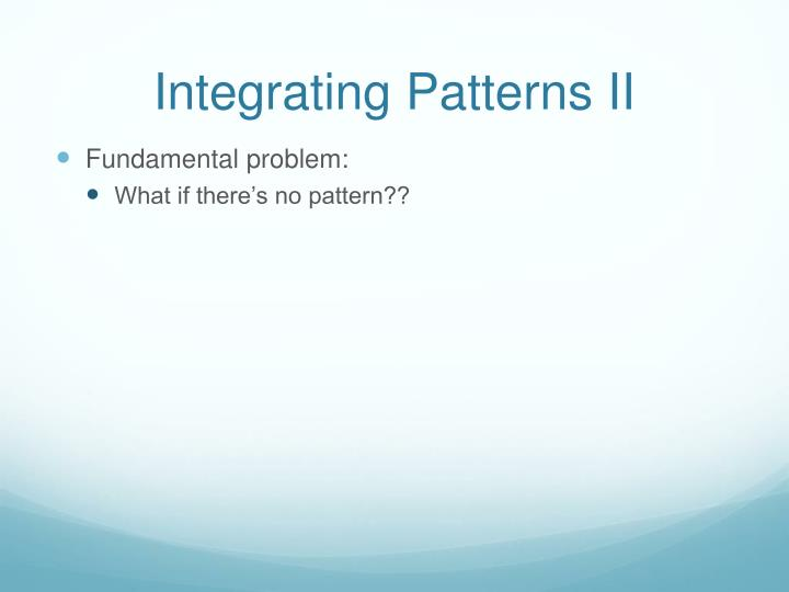 Integrating Patterns II