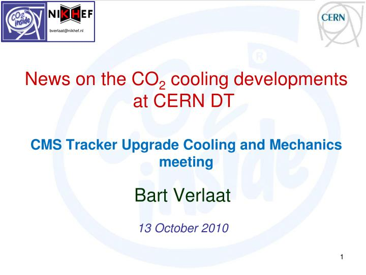 news on the co 2 cooling developments at cern dt cms tracker upgrade cooling and mechanics meeting