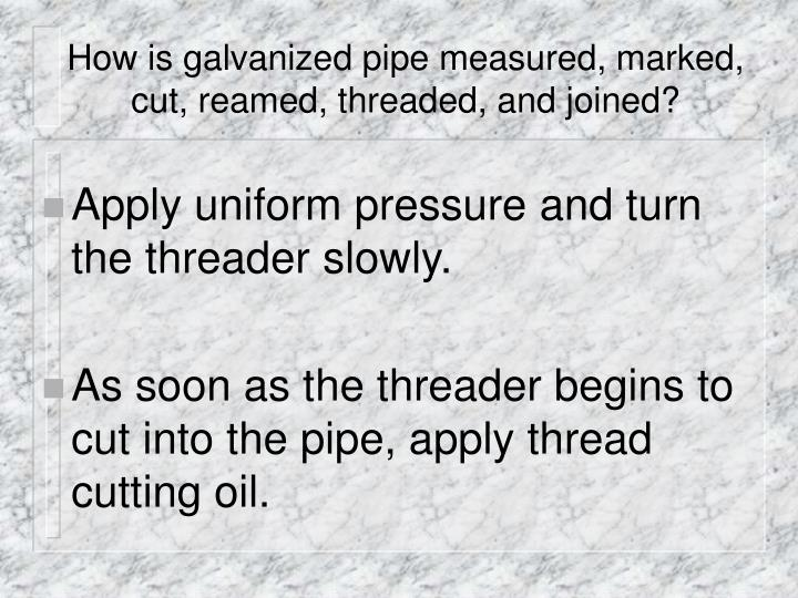 How is galvanized pipe measured, marked, cut, reamed, threaded, and joined?