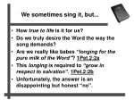 we sometimes sing it but