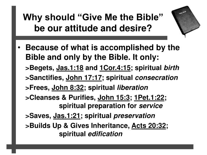 "Why should ""Give Me the Bible""  be our attitude and desire?"