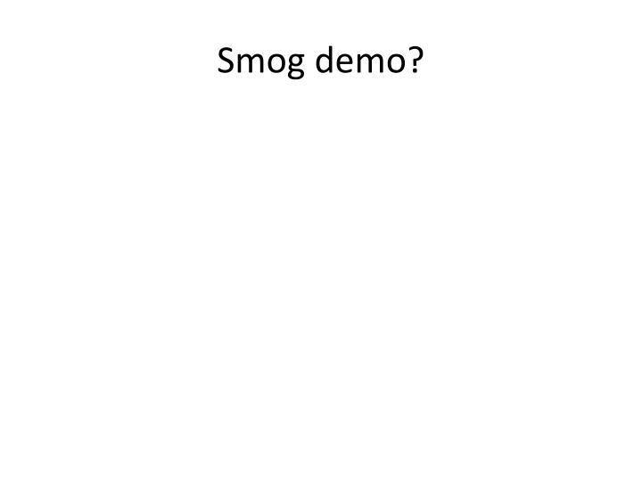 Smog demo?