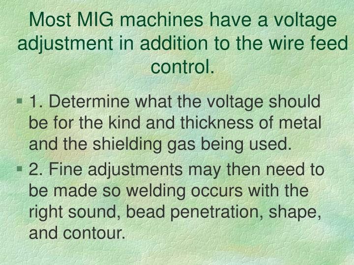 Most MIG machines have a voltage adjustment in addition to the wire feed control.