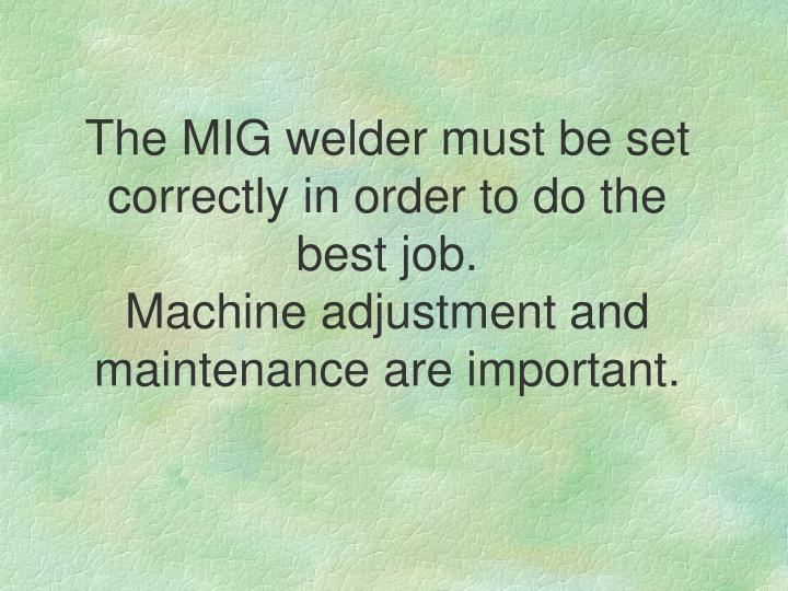 The MIG welder must be set correctly in order to do the best job.