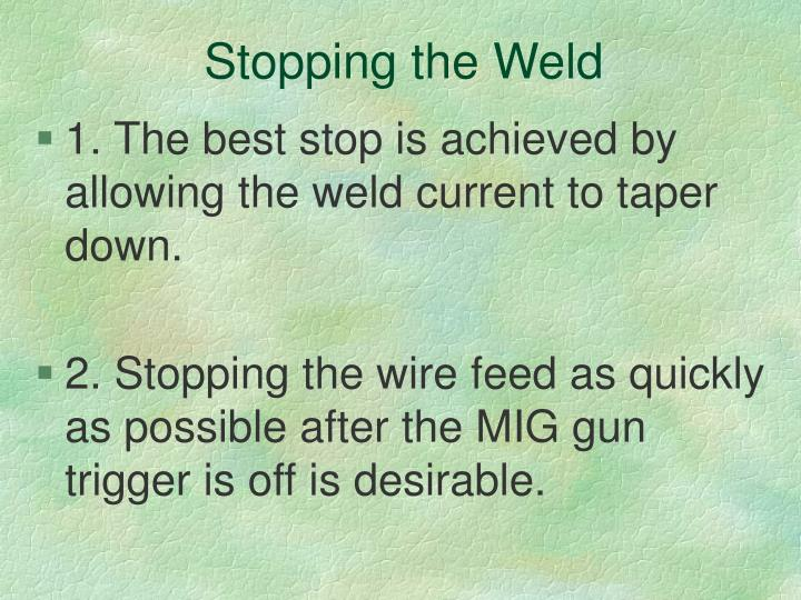 Stopping the Weld