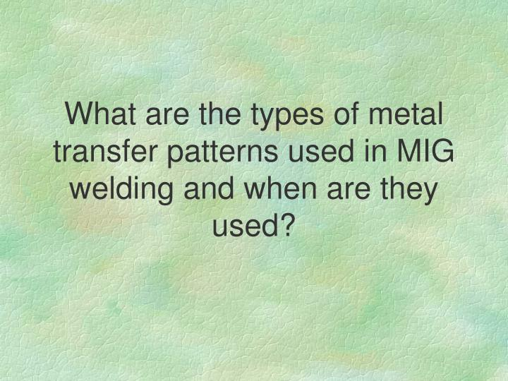 What are the types of metal transfer patterns used in MIG welding and when are they used?