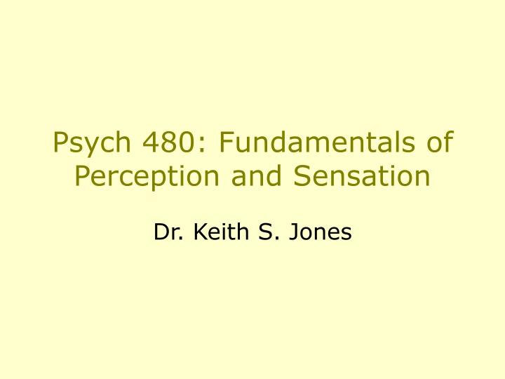 Psych 480 fundamentals of perception and sensation