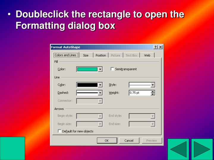 Doubleclick the rectangle to open the Formatting dialog box