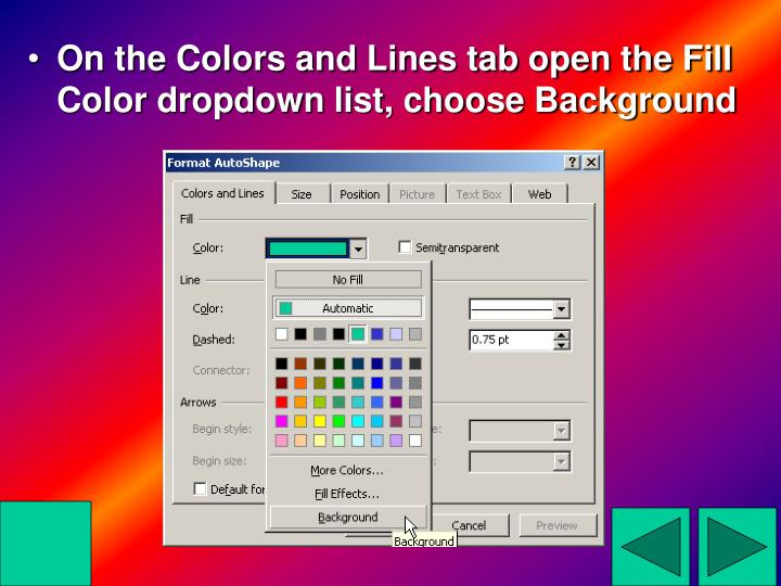 On the Colors and Lines tab open the Fill Color dropdown list, choose Background