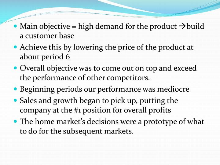 Main objective = high demand for the product