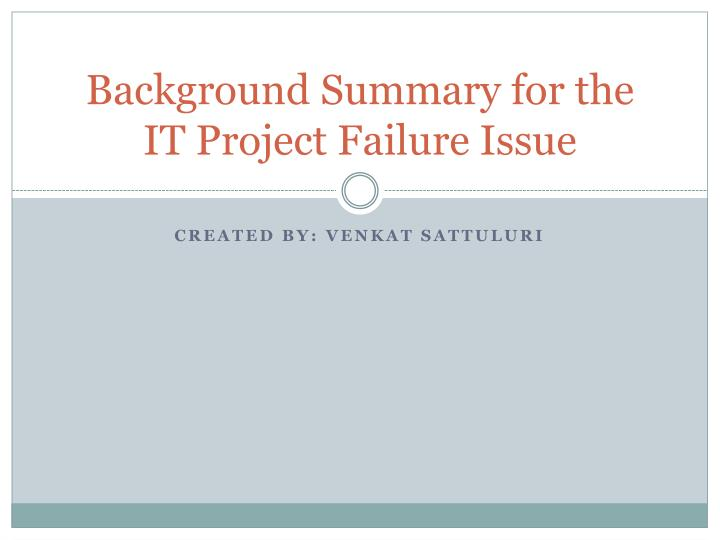 Background Summary for the IT Project Failure Issue