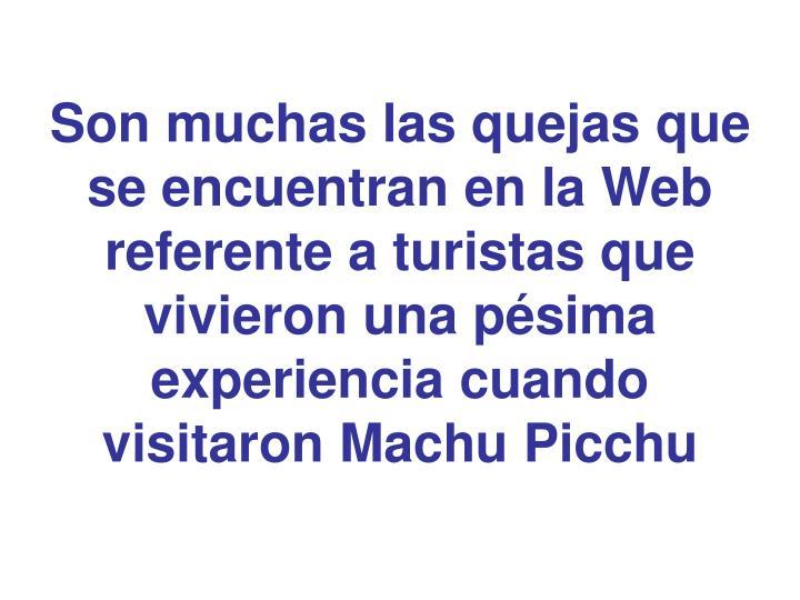 Son muchas las quejas que se encuentran en la Web referente a turistas que vivieron una pésima experiencia cuando visitaron Machu Picchu