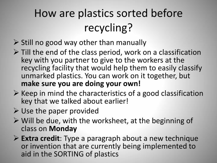 How are plastics sorted before recycling?
